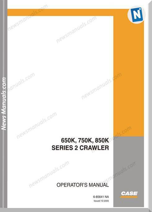 Case Dozers 650K 750K 850K Series 2 Operator Manual